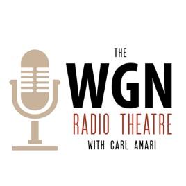 WGN - WGN Radio Theatre Podcast: WGN Radio Theatre #393: The