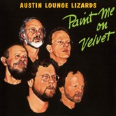 Austin Lounge Lizards - Paint Me On Velvet