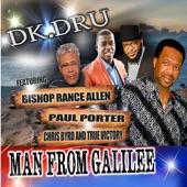 DK. DRU featuring Bishop Rance Allen, Paul Porter, Chris Byrd and True Victory - Man From Galilee  feat. Bishop Rance Allen,Paul Porter,Chris Byrd,True Victory