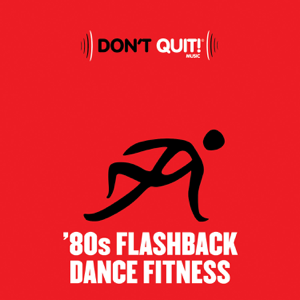 Dont Quit Music: 80s Flashback Dance Fitness (Exercise, Fitness, Workout, Aerobics, Running, Walking, Weight Lifting, Cardio, Weight Loss, Abs)