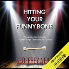 Hitting Your Funny Bone: Writing Stand-Up Comedy, and Other Things That Make You Swear (Unabridged)