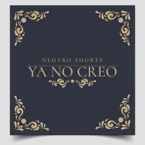 Neutro Shorty - Ya No Creo