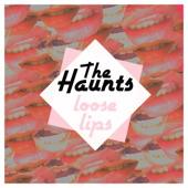 The Haunts - Loose Lips