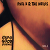 Phil X & The Drills - Stupid Good Lookings, Vol. 1 - EP  artwork