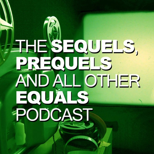Sequels, Prequels and All Other Equals Podcast