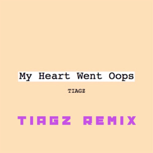Tiagz - My Heart Went Oops (Tiagz Remix)