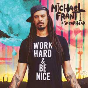 Michael Franti & Spearhead - Work Hard and Be Nice
