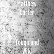 Tough and Wild - Matthew Carter - Matthew Carter