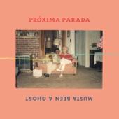 Próxima Parada - Musta Been a Ghost