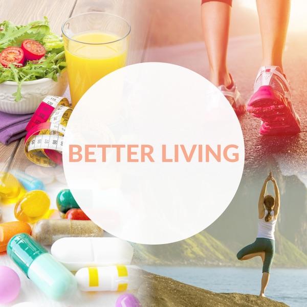 Better Living Podcast