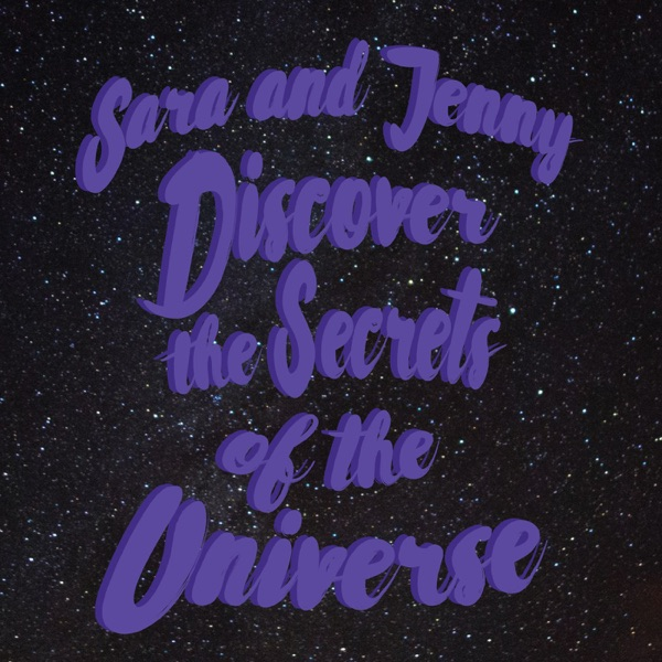 Sara and Jenny Discover the Secrets of the Universe