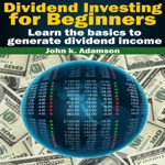 Dividend Investing for Beginners: Learn the Basics to Generate Dividend Income (Unabridged)