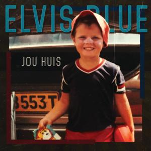 Elvis Blue - Jou Huis