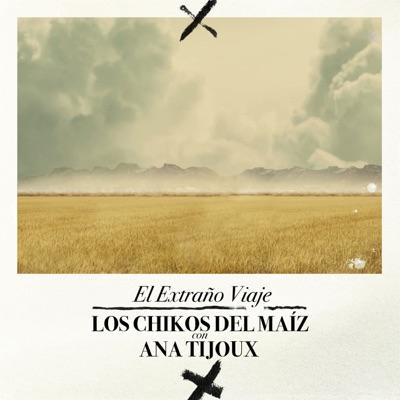 El Extraño Viaje (feat. Ana Tijoux) - Single - Los chikos del maiz