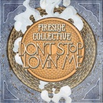 Fireside Collective - Don't Stop Lovin' Me