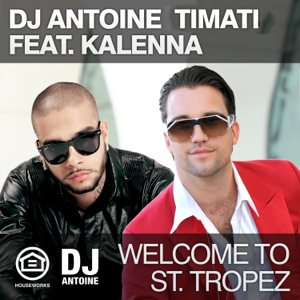 DJ Antoine & Timati - Welcome to St. Tropez feat. Kalenna [DJ Antoine & Mad Mark Remix]