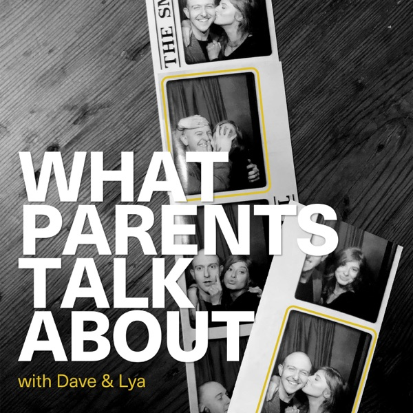 What Parents Talk About with Dave and Lya
