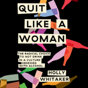 Quit Like a Woman: The Radical Choice to Not Drink in a Culture Obsessed with Alcohol (Unabridged)