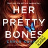 Her Pretty Bones: A completely addictive crime thriller with nail-biting suspense: Detective Gina Harte, Book 3 (Unabridged) AudioBook Download