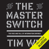 Tim Wu - The Master Switch: The Rise and Fall of Information Empires (Unabridged)  artwork