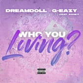DreamDoll - Who You Loving? feat. G-Eazy,Rahky