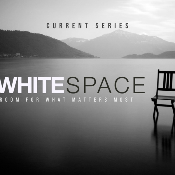 WhiteSpace: Room For What Matters Most