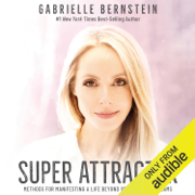 Super Attractor: Methods for Manifesting a Life Beyond Your Wildest Dreams (Unabridged)