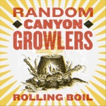 Random Canyon Growlers - When the Levee's Gone