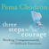 Pema Chödrön - Three Steps to Courage: Working Compassionately with Difficult Emotions (Original Recording)