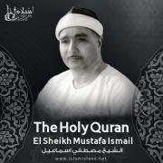 The Holy Quran - El Sheikh Mustafa Ismail - El Sheikh Mustafa Ismail