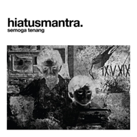 Download Hiatus Mantra - Semoga Tenang (feat. Che Cupumanik) - Single Gratis, download lagu terbaru
