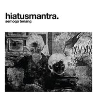 Lagu mp3 Hiatus Mantra - Semoga Tenang (feat. Che Cupumanik) - Single baru, download lagu terbaru