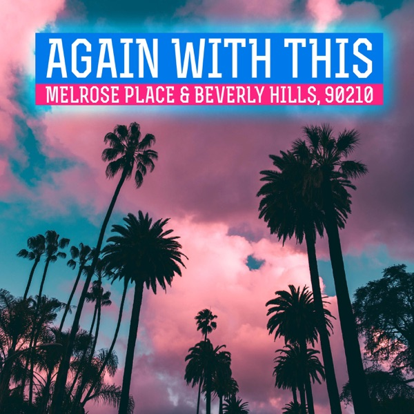 Again With This: Beverly Hills, 90210 & Melrose Place
