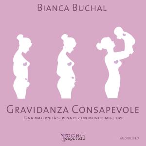 Gravidanza consapevole: Una maternità serena per un mondo migliore