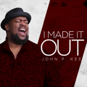 I Made It Out - John P. Kee - John P. Kee