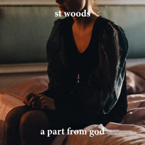 St Woods - A Part from God