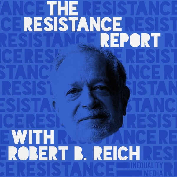The Resistance Report with Robert Reich