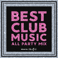 BEST CLUB MUSIC -ALL PARTY MIX- mixed by DJ Rinapuh