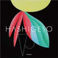 HASHIGEYO - Originally