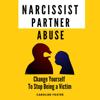 Caroline Foster - Narcissist Partner Abuse: Change Yourself to Stop Being a Victim  (Unabridged)  artwork