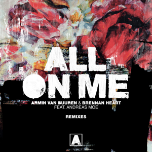 Armin van Buuren & Brennan Heart - All on Me feat. Andreas Moe [Remixes]