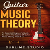 Sublime Studio - Guitar Music Theory: An Essential Beginner's Guide to Learn the Realms of Guitar Music Theory from A-Z (Unabridged)  artwork