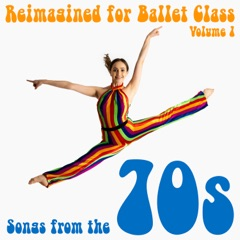 Reimagined for Ballet Class, Vol. 1: Songs from the 70s