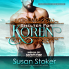 Susan Stoker - Shelter for Koren: Badge of Honor: Texas Heroes, Book 14 (Unabridged)  artwork