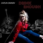 Caitlin Cannon - Drink Enough