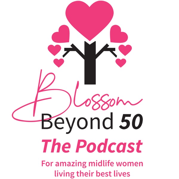 Blossom Beyond 50 – The Podcast