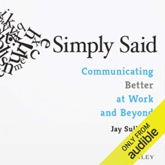 Simply Said: Communicating Better at Work and Beyond (Unabridged)