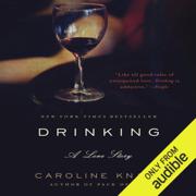 Drinking: A Love Story (Unabridged)