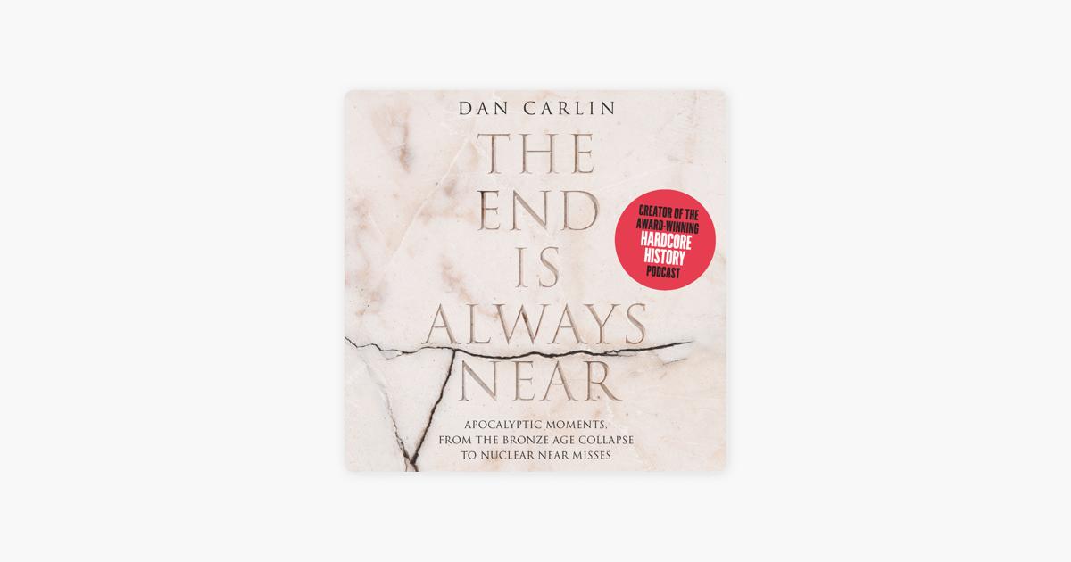 The End is Always Near - Dan Carlin