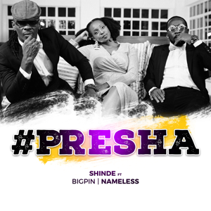 Shinde - Presha feat. Big Pin & Nameless